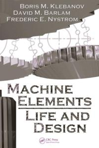 Machine Elements: Life and Design Book (PDF) By Boris M. Klebanov, David M. Barlam, Frederic E. Nystrom –
