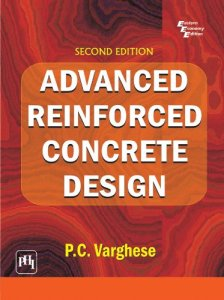 Advanced Reinforced Concrete Design By P.C. Varghese
