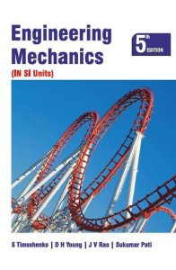 ENGINEERING MECHANICS (IN SI UNITS) BY S. TIMOSHENKO , D.H. YOUNG , PATI SUKUMAR , J V RAO