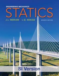 ENGINEERING MECHANICS STATICS BYJ. L. MERIAM,L. G. KRAIGE