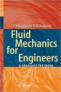 FLUID MECHANICS FOR ENGINEERS A GRADUATE TEXTBOOK BY MEINHARD T. SCHOBEIRI