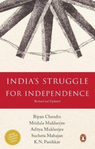 India's Struggle for Independence 1857-1947 By Bipan Chandra, Mridula Mukherjee, Aditya Mukherjee, Sucheta Mahajan