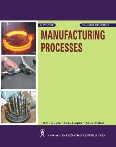 MANUFACTURING PROCESSES BY H.N. GUPTA, R. C. GUPTA, ARUN MITTAL
