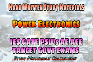 Power Electronics Handwritten IES GATE PSU's TANCET & GOVT Exams Study Material For Electrical Engineering & Electronics Communication Engineering – PDF Free Download