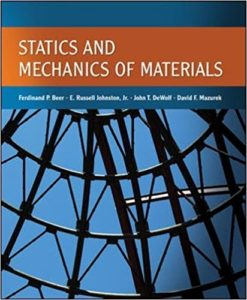 STATICS AND MECHANICS OF MATERIALS BY FERDINAND BEER, E. RUSSELL JOHNSTON, JOHN T. DEWOLF, DAVID MAZUREK