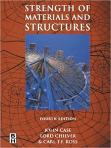 STRENGTH OF MATERIALS AND STRUCTURES BY JOHN CASE, LORD CHILVER, CARL T.F. ROSS