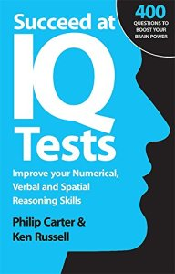 Succeed at IQ Tests: Improve Your Numerical, Verbal and Spatial Reasoning Skills By Philip Carter