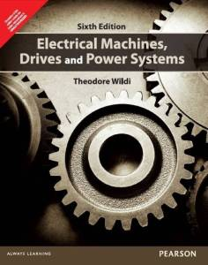 Electrical Machines, Drives and Power Systems By Theodore Wildi