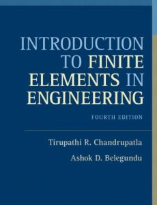 Introduction to Finite Elements in Engineering By Tirupathi R. Chandrupatla