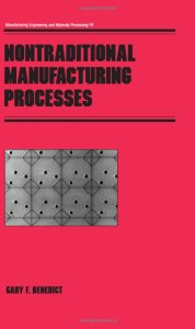 Nontraditional Manufacturing Processes By Gary F. Benedict