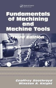 Fundamentals of Metal Machining and Machine Tools By Winston A. Knight,‎ Geoffrey Boothroyd