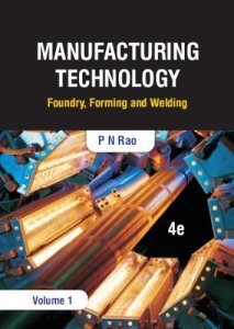 Manufacturing Technology : Foundry, Forming and Welding By P N Rao