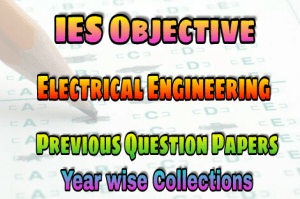 IES Electrical Engineering Objective Previous Years Papers