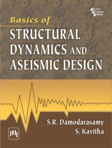 Basics of Structural Dynamics and Aseismic Design By S.R. Damodarasamy, S. Kavitha