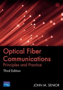 Optical Fiber Communications: Principles and Practice By John M. Senior