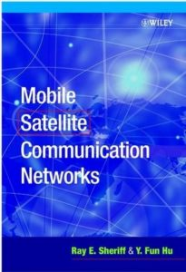 Mobile Satellite Communication Networks By Ray E. Sheriff, Y. Fun Hu