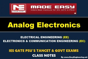 ANALOG ELECTRONICS Handwritten EasyEngineering Team IES GATE PSU's TNPSC TRB TANCET SSC JE AE AEE & GOVT EXAMS Study Materials