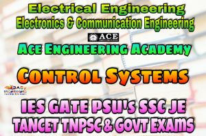 CONTROL SYSTEMS ACE Engineering Academy IES GATE PSU's TNPSC TANCET & GOVT EXAMS Study Materials