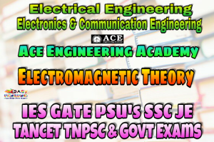 ELECTROMAGNETIC THEORY ACE Engineering Academy IES GATE PSU's TNPSC TANCET & GOVT EXAMS Study Materials