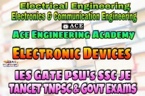 ELECTRONIC DEVICES ACE Engineering Academy IES GATE PSU's TNPSC TANCET & GOVT EXAMS Study Materials