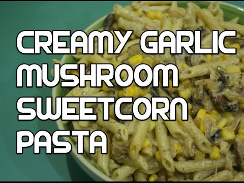 Mushroom & Sweetcorn Cream Pasta Recipe (VIDEO)