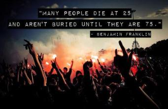 Some People Die At 25 And Aren't Buried Until 75