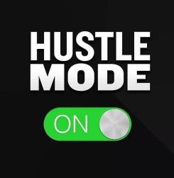 Hustle Mode is On