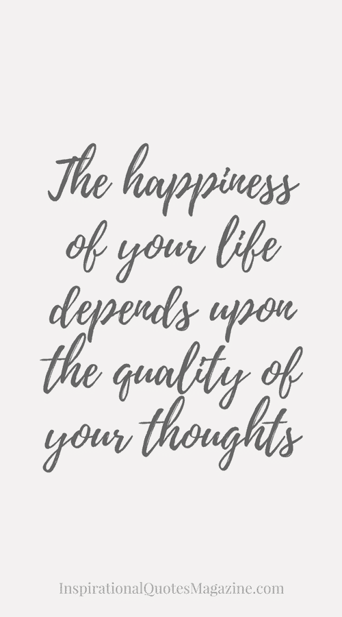 Happiness Quote The Happiness Of Your Life Depends On The Quality Of Your  Thoughts. Read