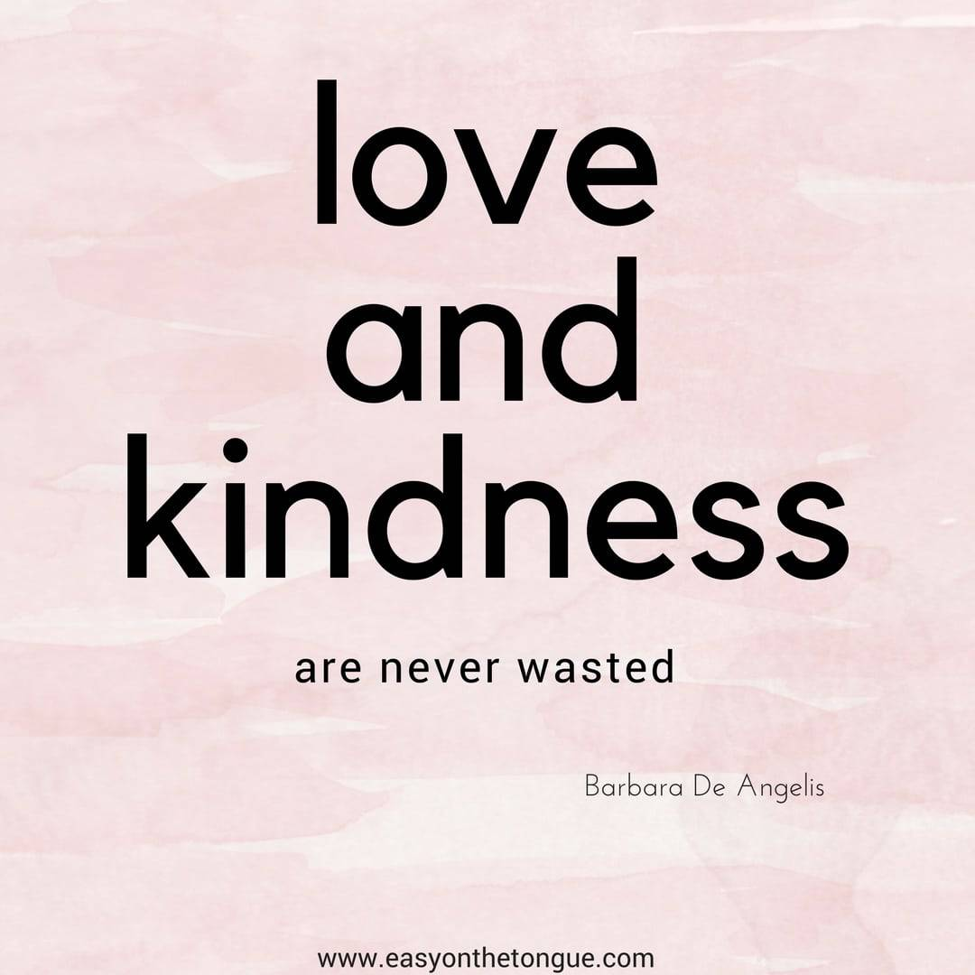 loveandkindness Quotes to inspire you to reach out to the broken, the needy…be kind, each and every day