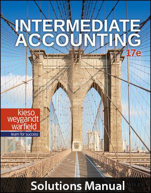 Intermediate Accounting 17th Edition Solutions Manual By Kieso