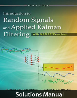 Introduction to Random Signals and Applied Kalman Filtering with Matlab Exercises 4th Edition Solutions Manual Brown