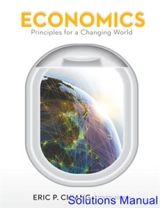 Economics Principles for a Changing World 4th Edition Solutions Manual By Chiang
