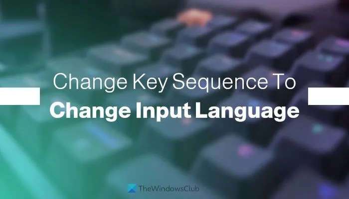 How to change Key Sequence to Change Input Language in Windows 11