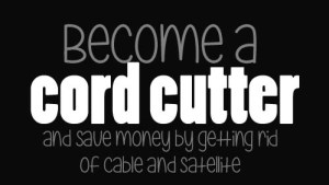 Save money by becoming a cord cutter