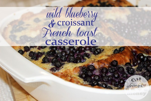 Wild blueberry and croissant french toast casserole