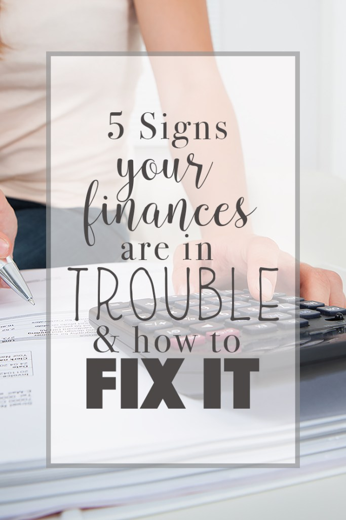 5 signs your finances are in trouble and how to fix it