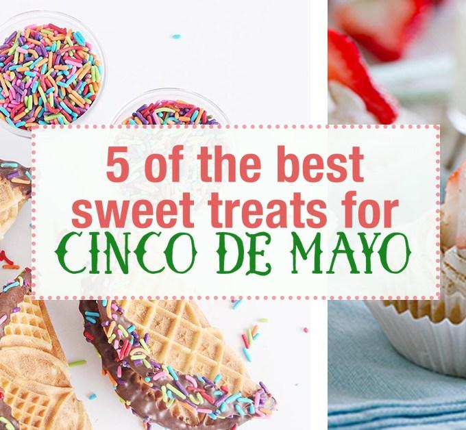 Ready for Cinco de Mayo. Get 5 of the best sweet cinco de mayo recipes