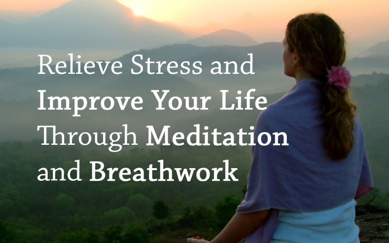 The Power of Meditation: How to Relieve Stress and Improve Your Life Through Meditation and Breathwork