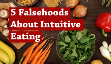 5 Falsehoods About Intuitive Eating