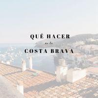 Costa Brava, ¿qué hacer? planes, itinerarios, playas, shopping y mucho más!