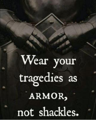 WearYourTragediesAsArmorNotShackles