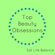 Top Beauty Obsessions