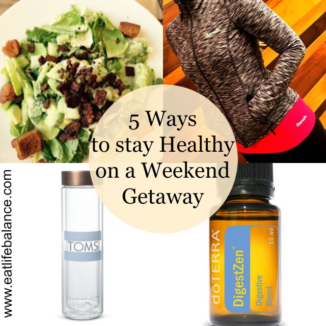 5 Ways to Stay Healthy on a Weekend Getaway