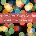 7 Healthy New Year's Resolutions (that don't involve the gym!)