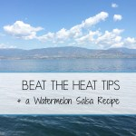 Beat the Heat Tips + A Watermelon Salsa Recipe