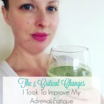 The 5 Critical Changes I Took To Improve My Adrenal Fatigue (Part 3)