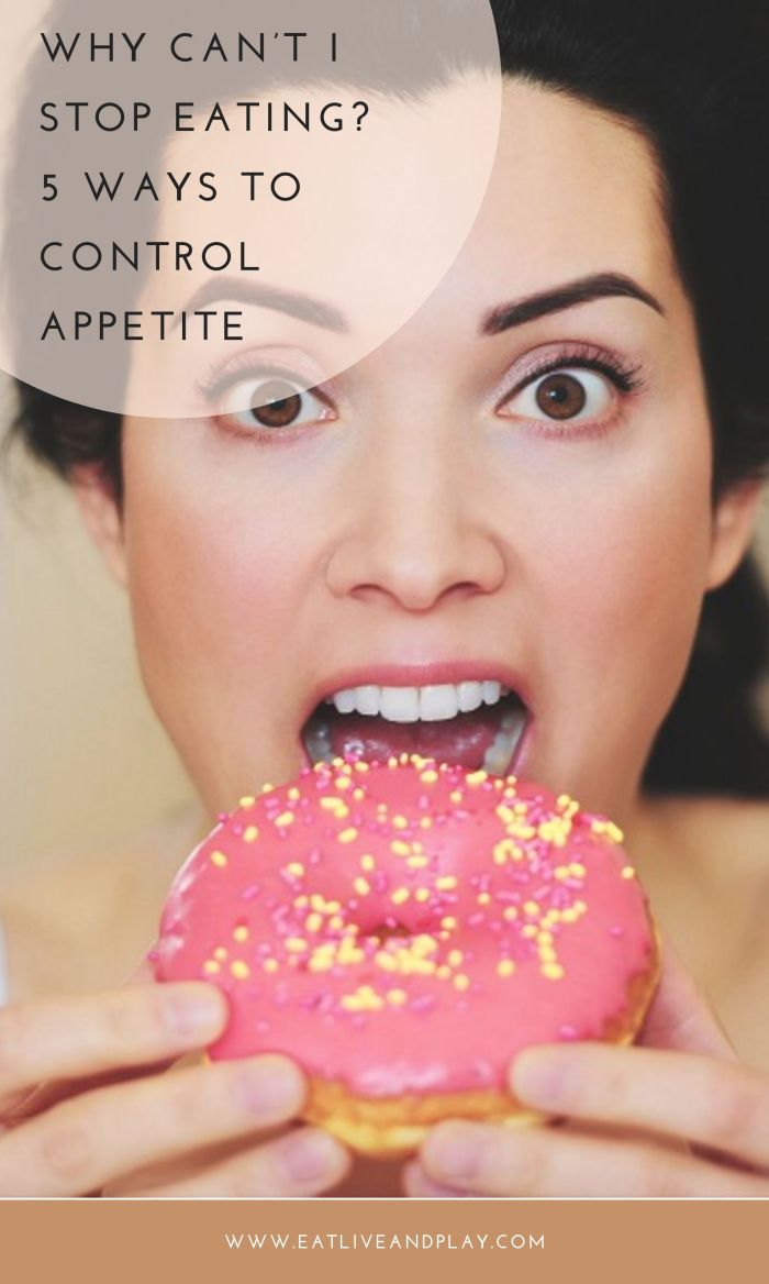 Why can't I stop eating and how can I control my appetite? Here are 5 reasons why you can't stop eating and how to control your appetite so that you can conquer weight loss once and for all!