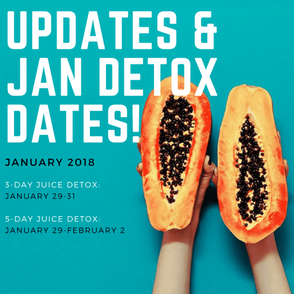 January Juice Detox Dates & Juicy Juicy Updates!!!!