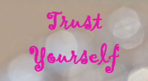 At some point you have to trust yourself