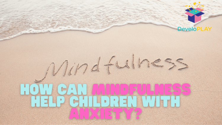 how-can-mindfulness-help-children-with-anxiety